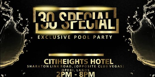 30 Special (Exclusive Pool Party)
